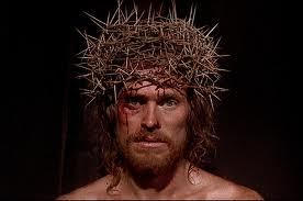 Willen Dafoe as Christ in The Last Temptation of Christ
